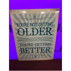You're not getting Older Tin Sign
